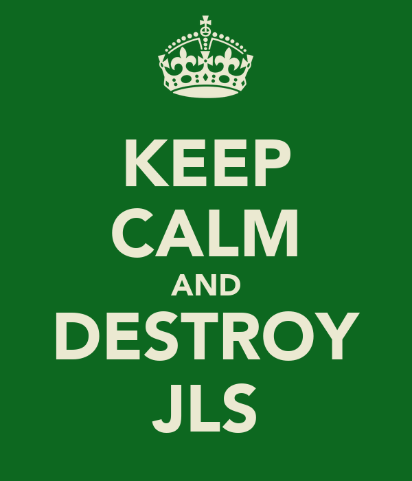 KEEP CALM AND DESTROY JLS