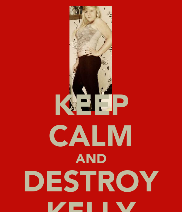 KEEP CALM AND DESTROY KELLY