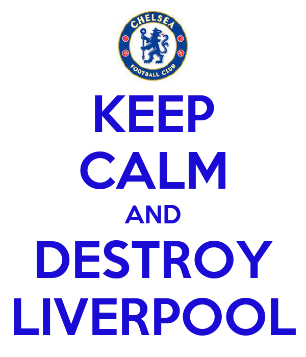 KEEP CALM AND DESTROY LIVERPOOL