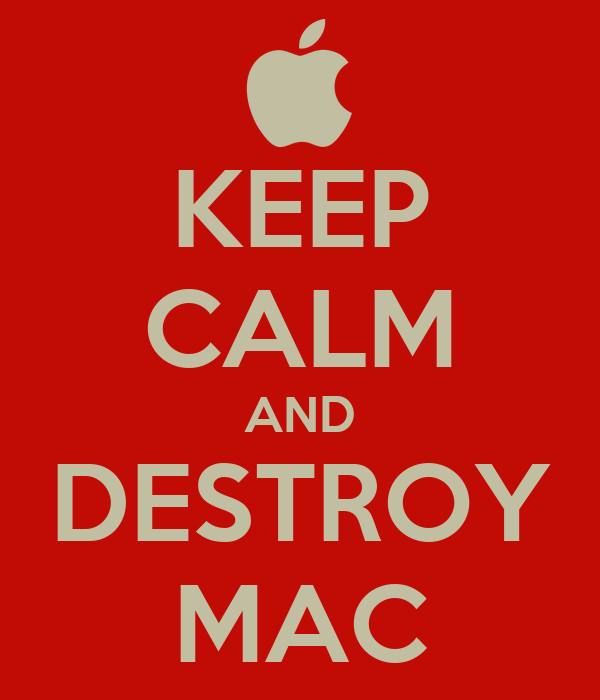 KEEP CALM AND DESTROY MAC