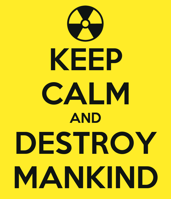 KEEP CALM AND DESTROY MANKIND