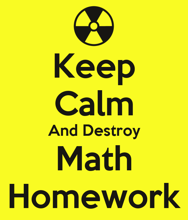 Keep Calm And Destroy Math Homework