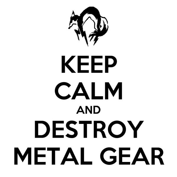 KEEP CALM AND DESTROY METAL GEAR