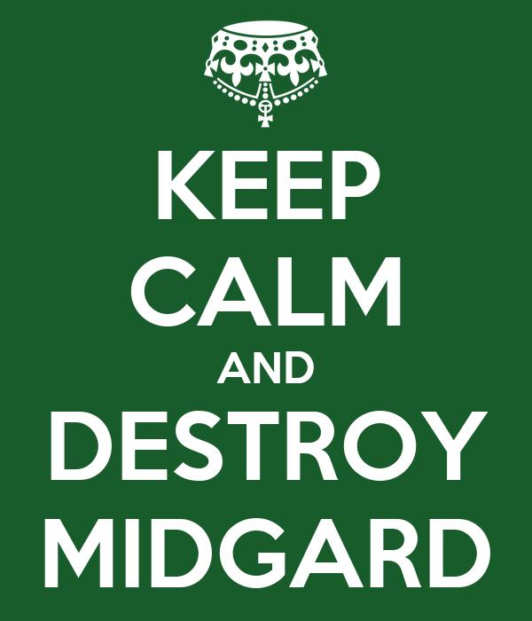 KEEP CALM AND DESTROY MIDGARD