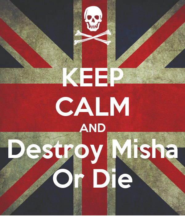 KEEP CALM AND Destroy Misha Or Die