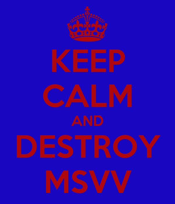 KEEP CALM AND DESTROY MSVV