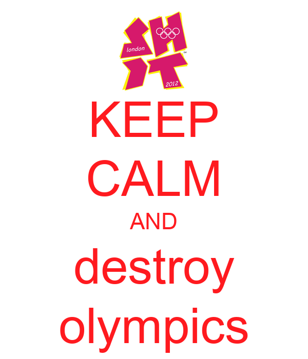 KEEP CALM AND destroy olympics