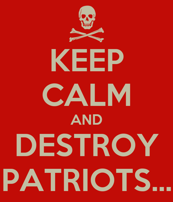 KEEP CALM AND DESTROY PATRIOTS...