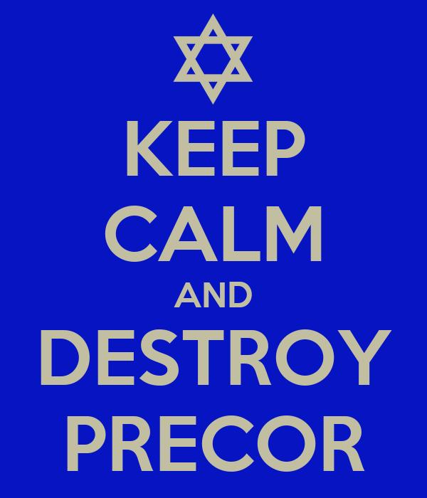 KEEP CALM AND DESTROY PRECOR