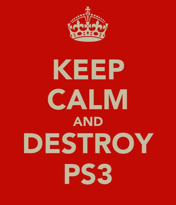 KEEP CALM AND DESTROY PS3