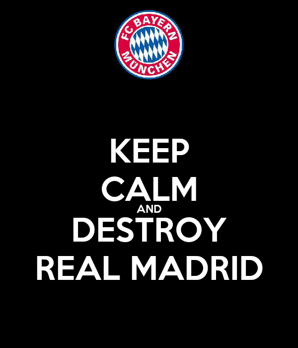 KEEP CALM AND DESTROY REAL MADRID
