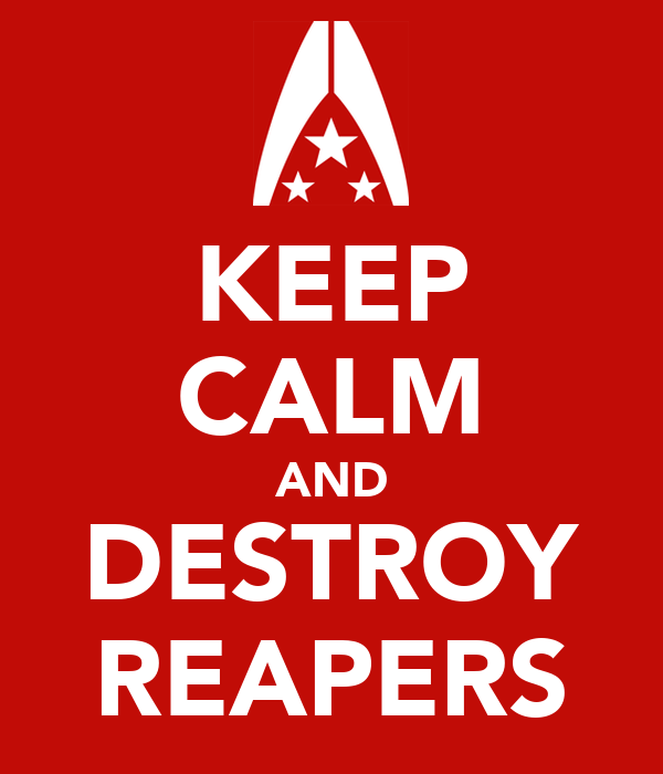 KEEP CALM AND DESTROY REAPERS