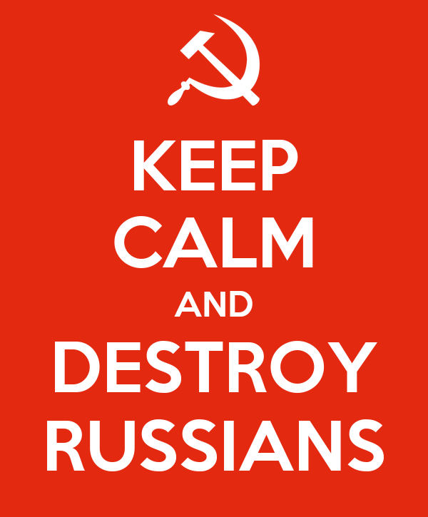 KEEP CALM AND DESTROY RUSSIANS