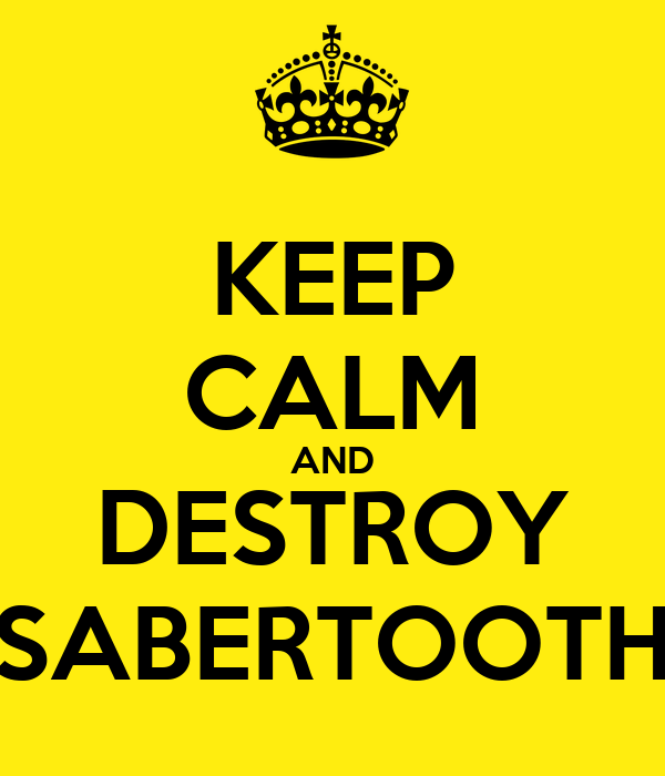 KEEP CALM AND DESTROY SABERTOOTH