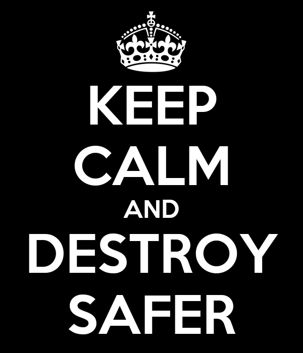 KEEP CALM AND DESTROY SAFER