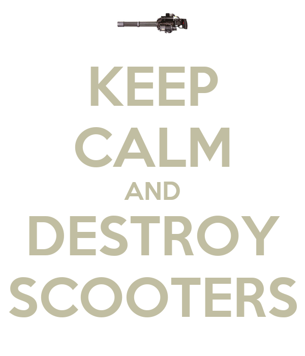 KEEP CALM AND DESTROY SCOOTERS