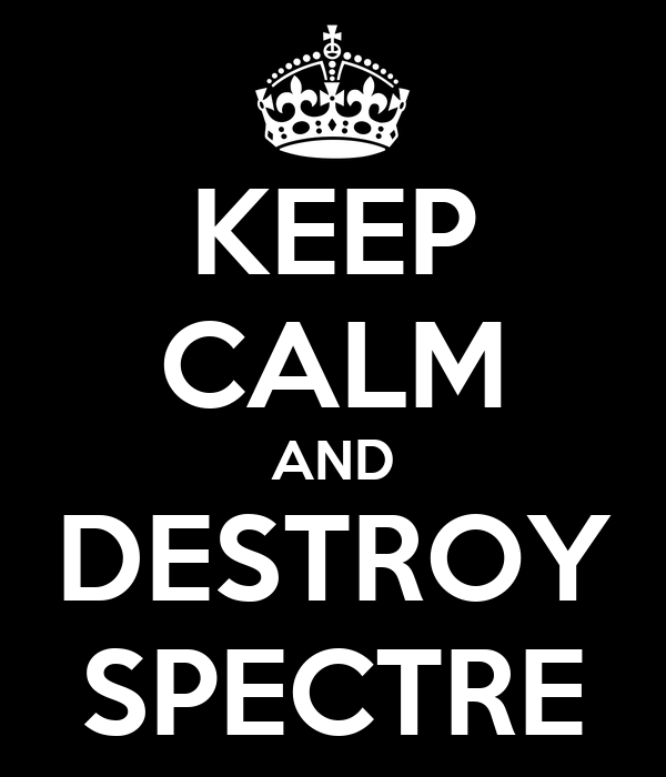KEEP CALM AND DESTROY SPECTRE