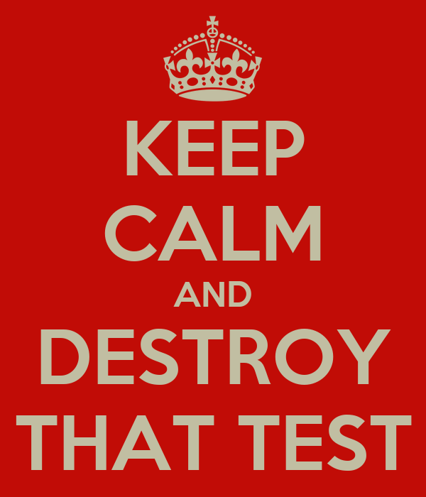 KEEP CALM AND DESTROY THAT TEST