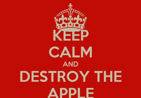 KEEP CALM AND DESTROY THE APPLE