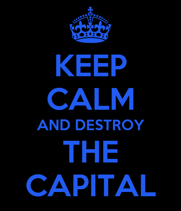 KEEP CALM AND DESTROY THE CAPITAL