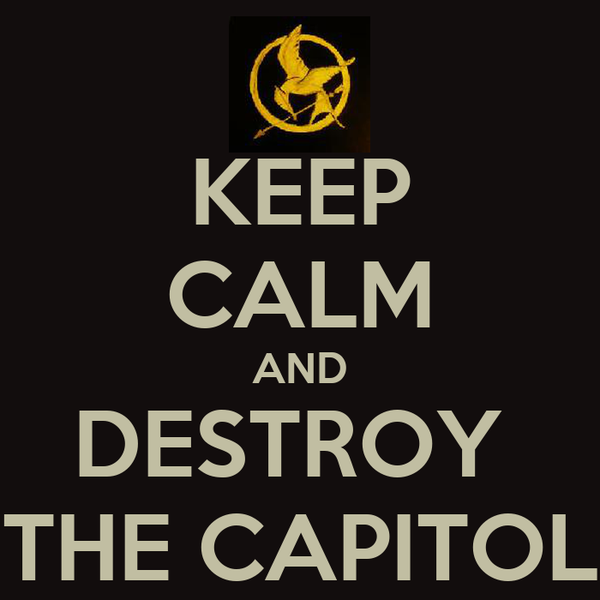 KEEP CALM AND DESTROY  THE CAPITOL