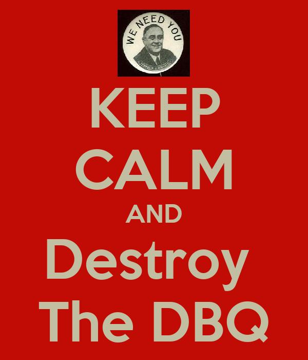 KEEP CALM AND Destroy  The DBQ