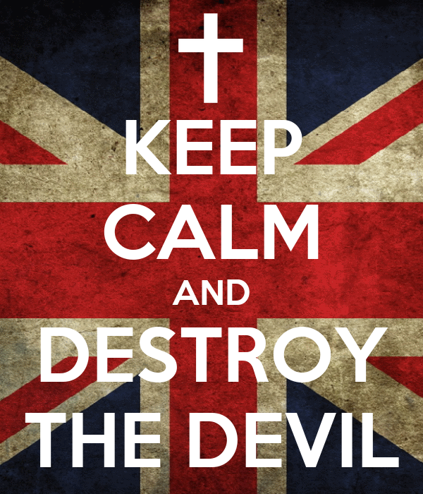KEEP CALM AND DESTROY THE DEVIL