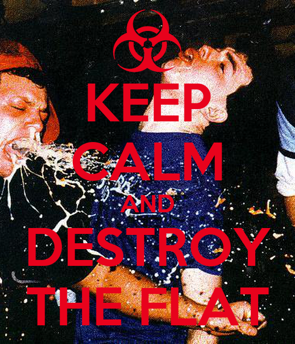 KEEP CALM AND DESTROY THE FLAT