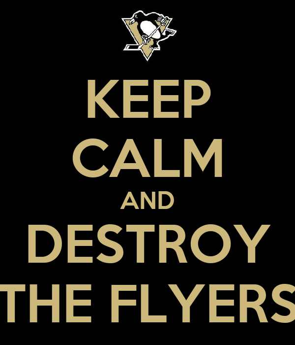 KEEP CALM AND DESTROY THE FLYERS