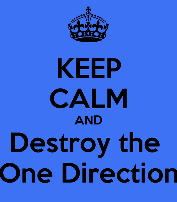 KEEP CALM AND Destroy the  One Direction