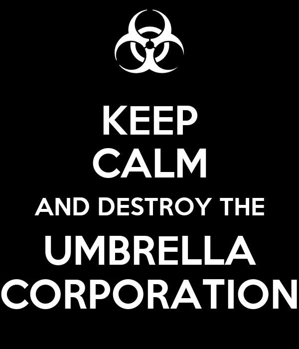 KEEP CALM AND DESTROY THE UMBRELLA CORPORATION