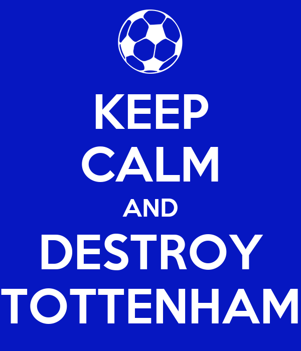 KEEP CALM AND DESTROY TOTTENHAM