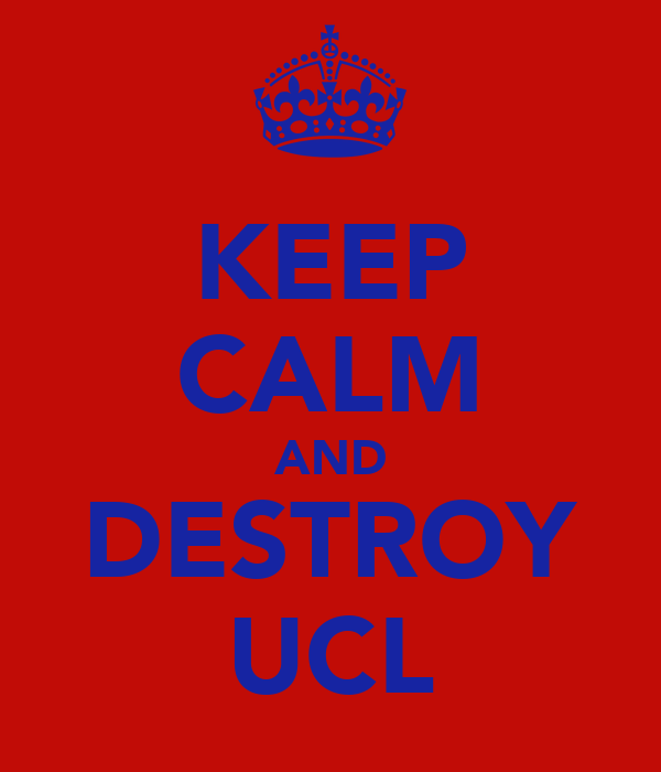 KEEP CALM AND DESTROY UCL