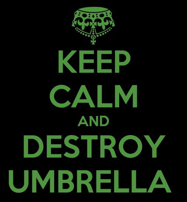 KEEP CALM AND DESTROY UMBRELLA