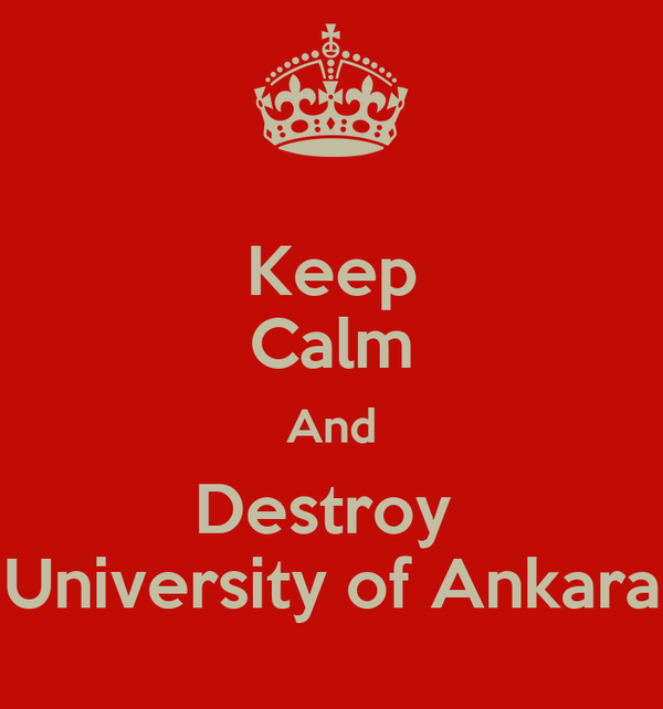 Keep Calm And Destroy  University of Ankara