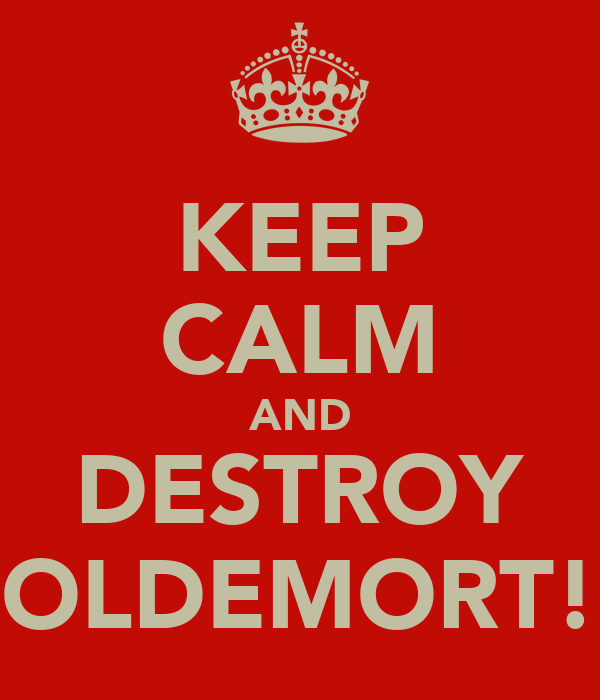 KEEP CALM AND DESTROY VOLDEMORT!!