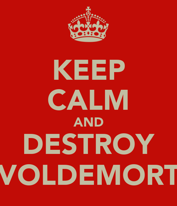 KEEP CALM AND DESTROY VOLDEMORT