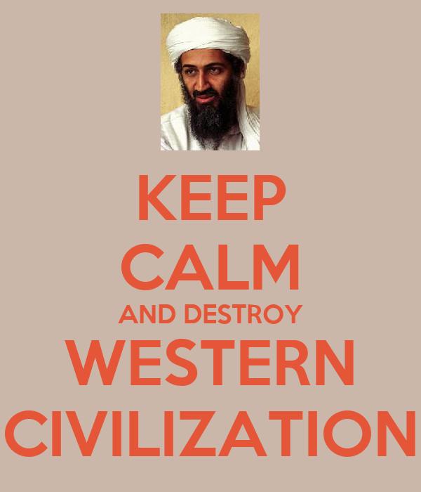KEEP CALM AND DESTROY WESTERN CIVILIZATION