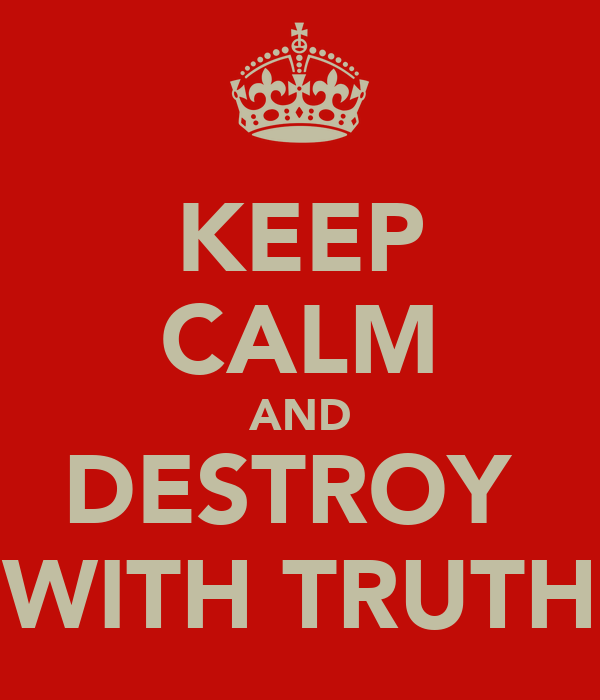 KEEP CALM AND DESTROY  WITH TRUTH