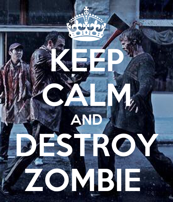 KEEP CALM AND DESTROY ZOMBIE