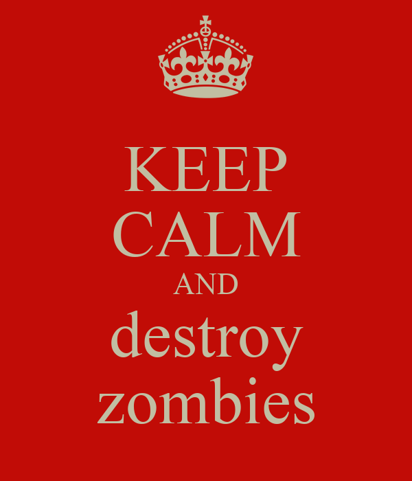 KEEP CALM AND destroy zombies