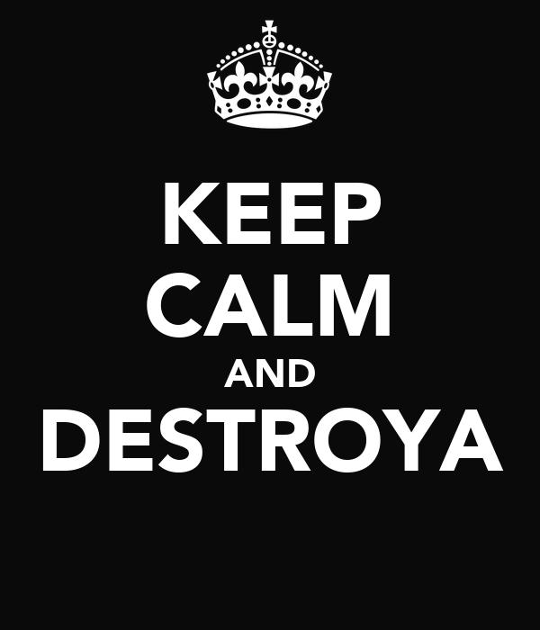 KEEP CALM AND DESTROYA