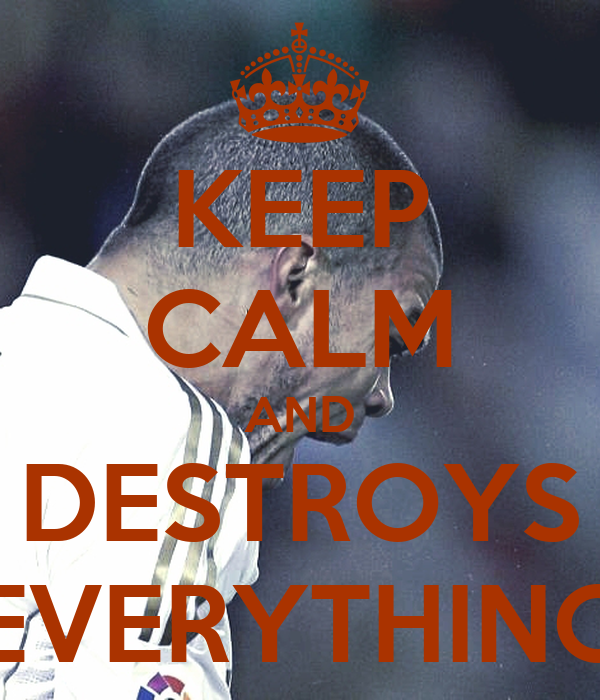 KEEP CALM AND DESTROYS EVERYTHING