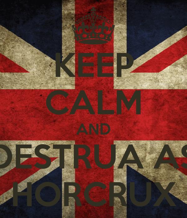 KEEP CALM AND DESTRUA AS HORCRUX