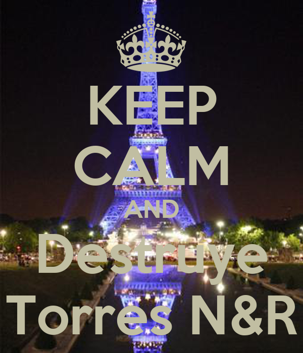 KEEP CALM AND Destruye Torres N&R