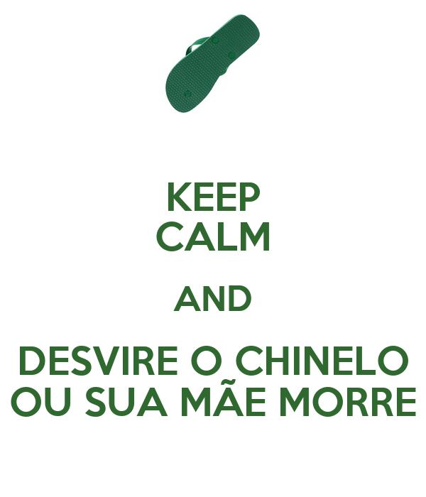 KEEP CALM AND DESVIRE O CHINELO OU SUA MÃE MORRE
