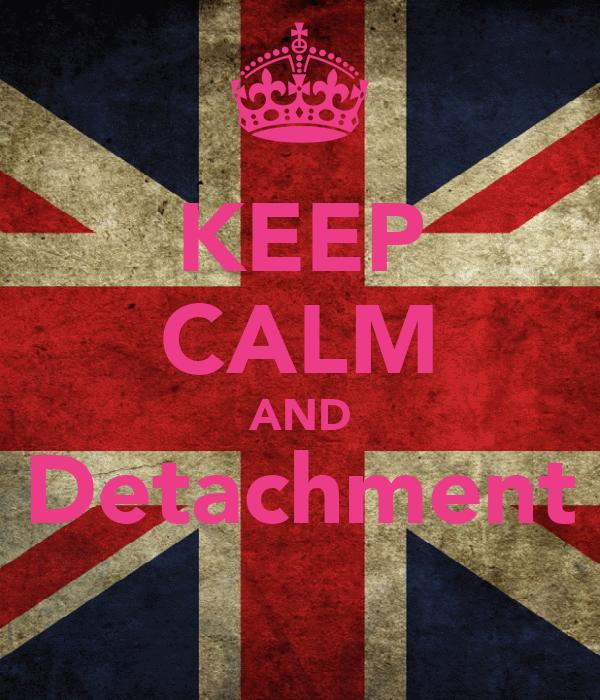 KEEP CALM AND Detachment