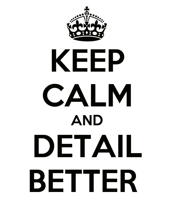 KEEP CALM AND DETAIL BETTER