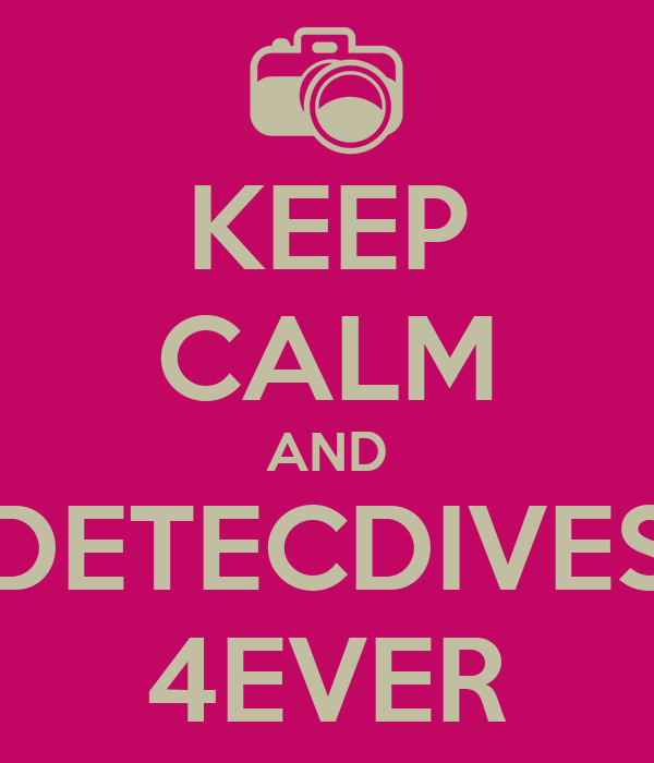 KEEP CALM AND DETECDIVES 4EVER
