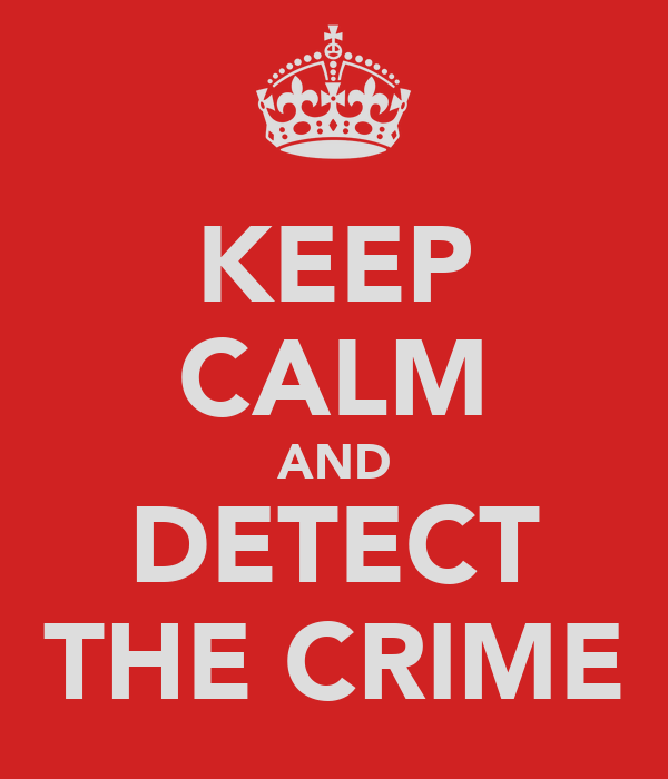 KEEP CALM AND DETECT THE CRIME
